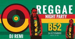 Reggae Party cu Dj Remi at club B52