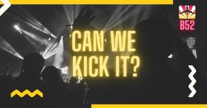 Can We Kick It - open season at B52 The Club